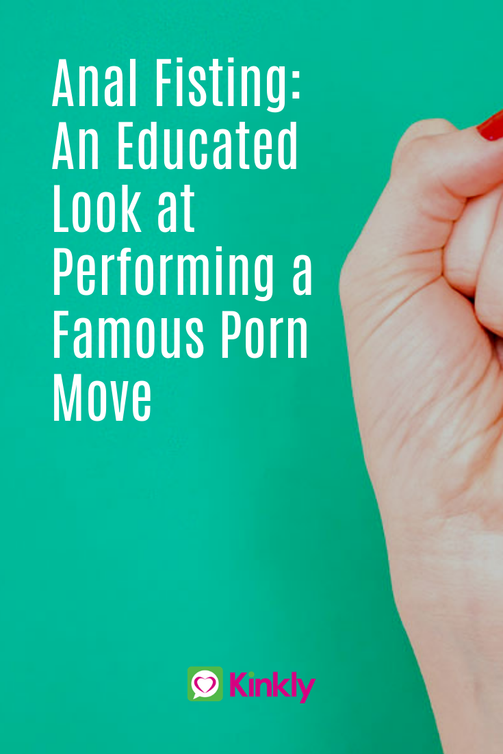 Anal Fisting: An Educated Look at Performing a Famous Porn Move