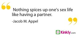 Nothing spices up one's sex life like having a partner.