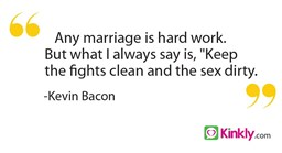 "Any marriage is hard work. But what I always say is, ""Keep the fights clean and the sex dirty."""