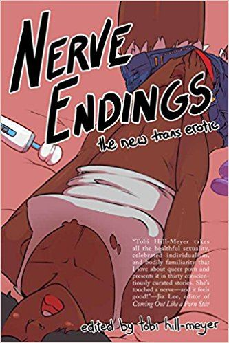 Nerve Endings: The New Trans Erotic by Tobi Hill-Meyer