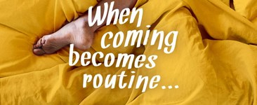 When Coming Becomes Routine: How to Have a Better Orgasm